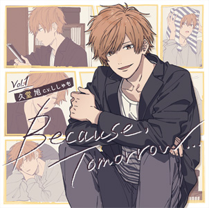Because, Tomorrow…Vol.1 久堂旭